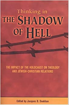 Thinking the Shadow of Hell: The Impact of the Holocaust on Theology and Jewish-Christian-Relations