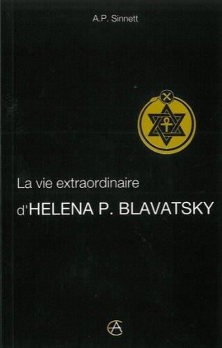 la vie extraordinaire de helena p blavatsky