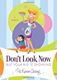 Don't Look Now, but Your Kid Is Showing, Pat Karem-Gramig, 1617773395