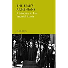 The Tsar's Armenians: A Minority in Late Imperial Russia (Library of Modern Russian History)