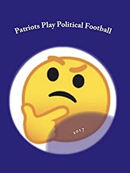 Patriots Play Political Football 2017 by [Russo, William]