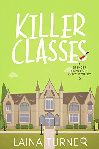 Killer Classes (A Spencer University Cozy Mystery Book 3) by [Turner, Laina]