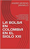 LA BOLSA EN COLOMBIA EN EL SIGLO XXI: La evolución de los inversionistas y emisores de acciones de la Bolsa en Colombia en los últimos 20 años (1999-2018) (Spanish Edition)
