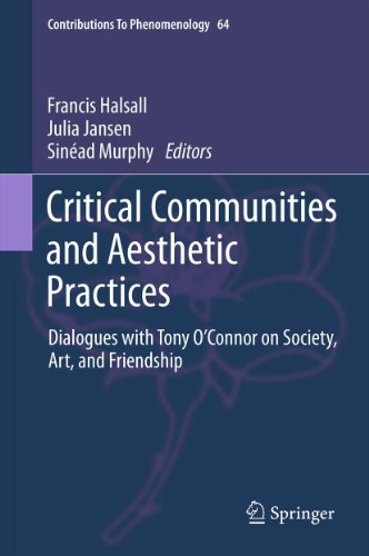 Download Critical Communities and Aesthetic Practices: Dialogues with Tony O'Connor on Society, Art, and Friendship: 64 (Contributions To Phenomenology) Pdf