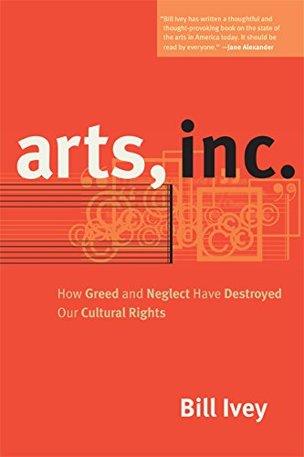 Download Arts, Inc.: How Greed and Neglect Have Destroyed Our Cultural Rights PDF