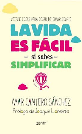 La Vida Es Fácil Si Sabes Simplificar: Veinte Ideas Para Dejar De ...