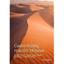 Customizing macOS Mojave: Fantastic Tricks, Tweaks, Hacks, Secret Commands, & Hidden Features