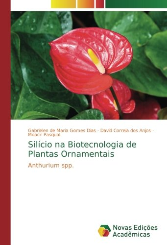 Silício na Biotecnologia de Plantas Ornamentais: Anthurium spp. (Portuguese Edition)