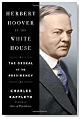 Herbert Hoover in the White House: The Ordeal of the Presidency