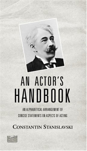 An Actor's Handbook: An Alphabetical Arrangement Of Concise Statements On Aspects Of Acting, Reissue Of First Edition (Theatre Arts Book)