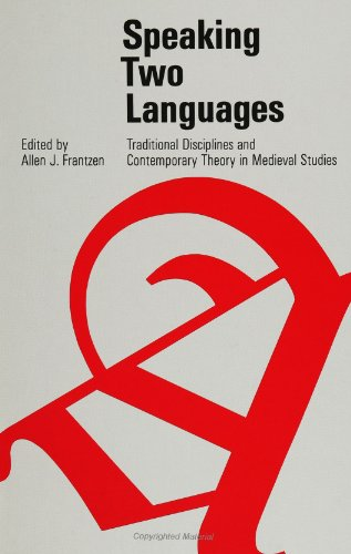 Speaking Two Languages: Traditional Disciplines and Contemporary Theory in Medieval Studies (SUNY series in Medieval Studies) by SUNY Press