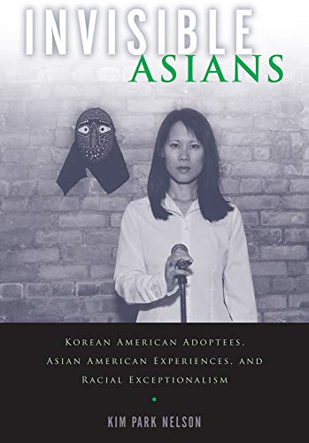 Invisible Asians: Korean American Adoptees, Asian American Experiences, and Racial Exceptionalism (Asian American Studie