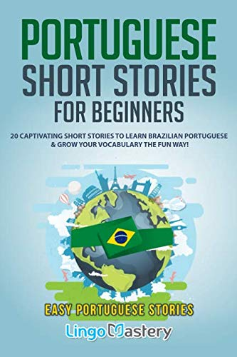 (Portuguese Short Stories for Beginners: 20 Captivating Short Stories to Learn Brazilian Portuguese & Grow Your Vocabulary the Fun Way! (Easy Portuguese Stories))