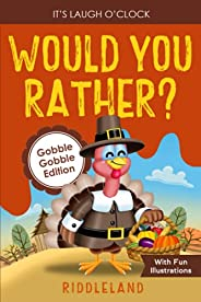 It's Laugh O'Clock: Would You Rather? Gobble Gobble Edition: A Hilarious and Interactive Question Game
