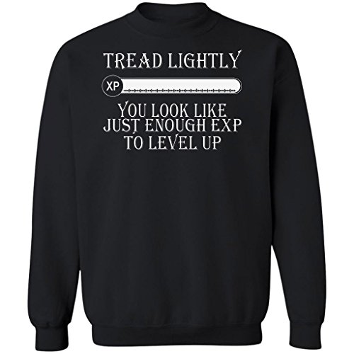 Tread Lightly You Look Like Just Enough Exp Level Up, Sweatshirt