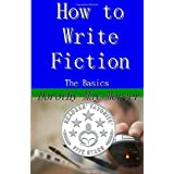 How to Write Fiction: The Basics (How to For You) (Volume 22)