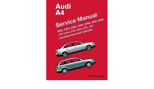 Audi A4 (B6 B7) Service Manual (2002 2003 2004 2005 2006 2007 2008 (1. 8l Turbo 2. 0l Turbo 3. 0l 3. 2l Including Avant and Cabriolet)[AUDI A4][Hardcover]: ...
