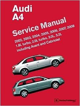 Audi A4 (B6 B7) Service Manual (2002 2003 2004 2005 2006 2007 2008 (1. 8l Turbo 2. 0l Turbo 3. 0l 3. 2l Including Avant and Cabriolet)[AUDI A4][Hardcover] ...
