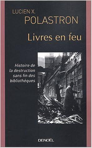 Livres gratuits Livres en feu : Histoire de la destruction sans fin des bibliothèques epub pdf