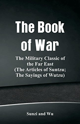 The Book of War: The Military Classic of the Far East (the Articles of Suntzu; The Sayings of Wutzu)