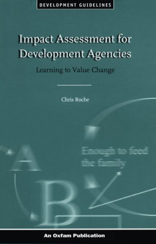 Impact Assessment for Development Agencies: Learning to Value Change (Oxfam Development Guidelines)