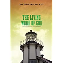 The Living Word of God: Rethinking the Theology of the Bible