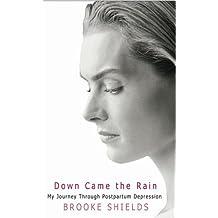 Down Came the Rain: My Journey Through Postpartum Depression