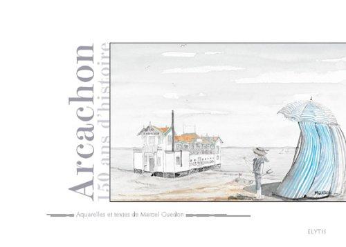 Arcachon : 150 ans d'histoire