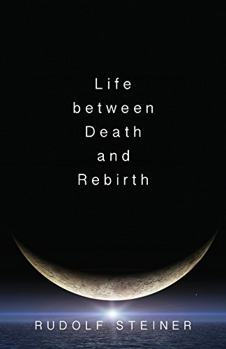 Life between Death and Rebirth: The Active Connection between the Living and the Dead (The Collected Works of Rudolf Steiner)