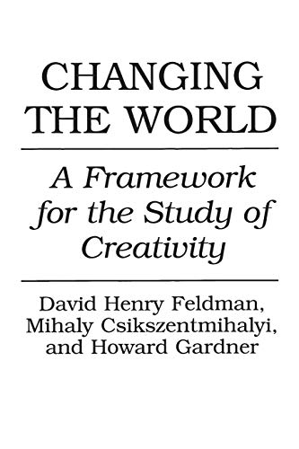 Changing the World: A Framework for the Study of Creativity