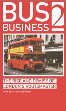 Bus Business 2: The Rise And Demise Of London's Routemaster