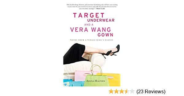 Target Underwear and a Vera Wang Gown: Notes from a Single Girls Closet - Kindle edition by Adena Halpern. Crafts, Hobbies & Home Kindle eBooks ...