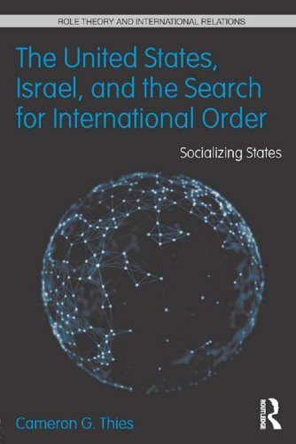 The United States, Israel, and the Search for International Order: Socializing States (Role Theory and International Relations Book - Cameron International
