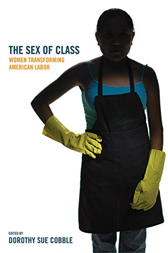 The Sex of Class: Women Transforming American Labor
