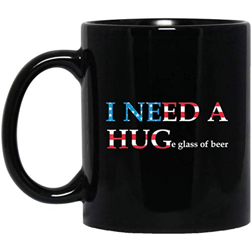 MONITEES I Need A Huge Glass of Beer Mug - Flag 4th of July Gift Idea for Beer Lovers Cup 11 oz Black Coffee Mug]()