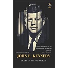 JOHN F. KENNEDY: DEATH OF THE PRESIDENT (THE ENTIRE LIFE STORY)