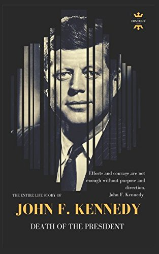 JOHN F. KENNEDY: DEATH OF THE PRESIDENT (THE ENTIRE LIFE STORY) Paperback – May 23, 2018 THE HISTORY HOUR Independently published 1982980001