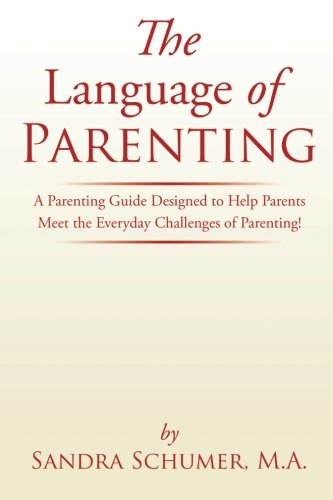 The Language of Parenting: A Parenting Guide Designed to Help Parents Meet the Everyday Challenges of Parenting! by XLIBRIS
