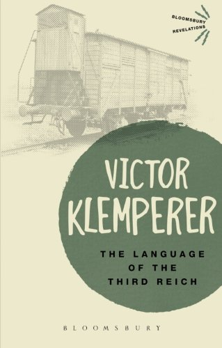 Language of the Third Reich: LTI: Lingua Tertii Imperii (Bloomsbury Revelations) by Bloomsbury Academic