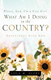 Please, God, I'm a City Girl. What Am I Doing in the Country?, Lola Autry, 1594677557