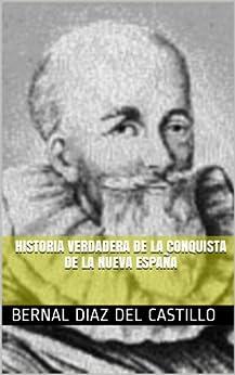 HISTORIA VERDADERA DE LA CONQUISTA DE LA NUEVA ESPAÑA de [DEL CASTILLO, BERNAL DIAZ]