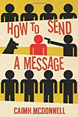 How To Send a Message: Caimh McDonnell Shorter Fiction volume 1 Paperback