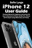 iPhone 12 User Guide: Practical Manual for