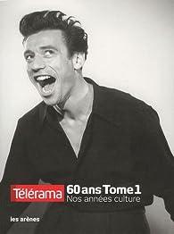 Télérama 60 ans : Nos années culture, Tome 1 par Nicolas Delesalle