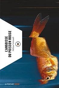 L'angoisse du poisson rouge par Mélissa Verreault