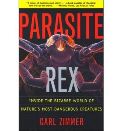 Parasite Rex Inside the Bizarre World of Nature's Most Dangerous Creatures by Zimmer, Carl ( Author ) ON Jan-14-2002, Paperback pdf