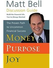 Money, Purpose, Joy Discussion Guide: The Proven Path to Uncommon Financial Success