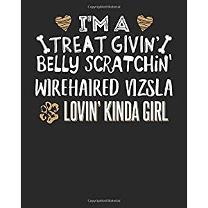 I'm a Treat Givin' Belly Scratchin' Wirehaired Vizsla Lovin' Kinda Girl: 8x10 Wirehaired Vizsla Notebook Dog Owner Journal Paper Gift Book 46