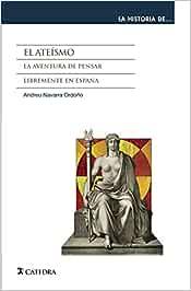 El ateísmo: La aventura de pensar libremente en España La historia de ...: Amazon.es: Navarra Ordoño, Andreu: Libros