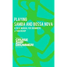 Playing Samba and Bossa Nova: A Field Manual for Drummers (Cruise Ship Drummer! Field Manuals Book 1)